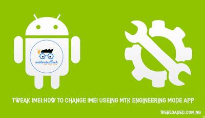 Tweak IMEI:How To Change IMEI Useing MTk Engineering Mode App