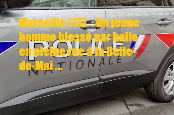 Marseille (13)  : Un jeune homme blessé par balle en pleine rue à la Belle-de-Mai