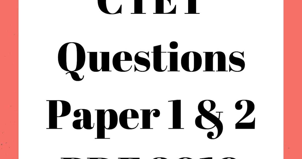 CTET Questions Paper 2019 PDF Download (Paper 1 & 2) - B ed