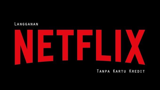 Sharing: Cara Langganan Netflix Tanpa Kartu Kredit