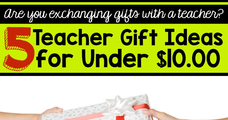 Low Cost Teacher Gift Ideas 5 Gifts Under 10 00 To Give