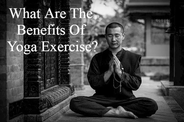 What Are The Benefits Of Yoga Exercise?