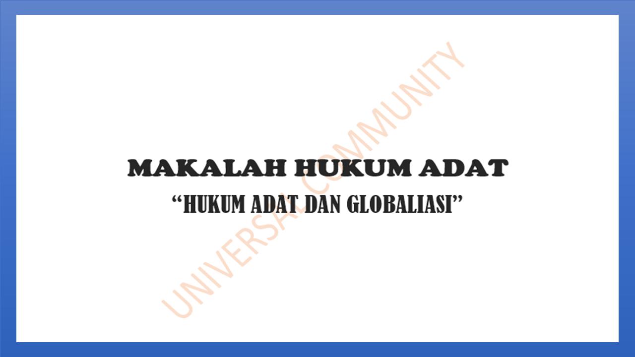 Makalah Hukum Adat Hukum Adat Dan Globaliasi Universal Community Nusantara