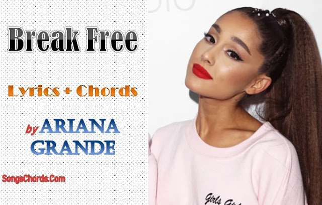 Break Free Chords and Lyrics by Ariana Grande & Zedd