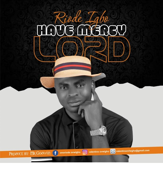 AUDIO: Have Mercy Lord by Riode Igho