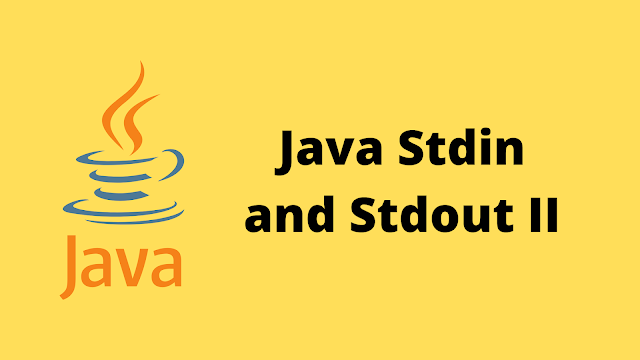 HackerRank Java Stdin and Stdout II solution