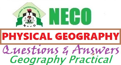 NECO OBJ & Practical / Physical – Geography 2017 Questions and Answers Expo