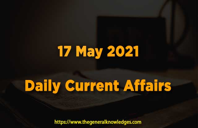 17 May 2021 Current Affairs  and Answers in Hindi