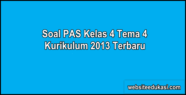 Soal PAS Kelas 4 Tema 4 Kurikulum 2013 Tahun 2019/2020