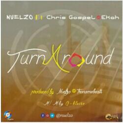Nuelzo - Turnaround ft Ekah and Chris Gospel