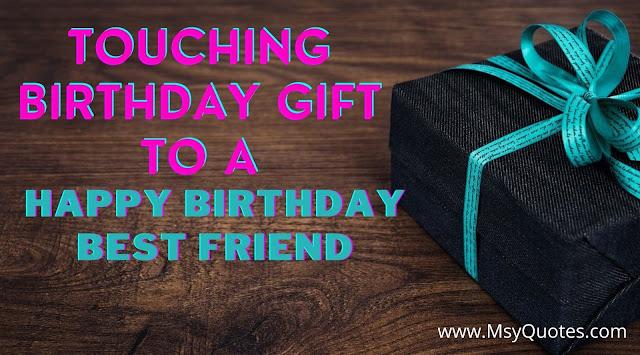 Touching Birthday Gift To A Happy Birthday Best Friend