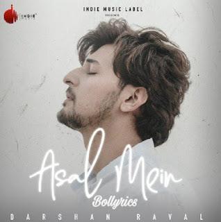ASAL MEIN Lyrics & Download Latest Hit Song- Darshan Raval