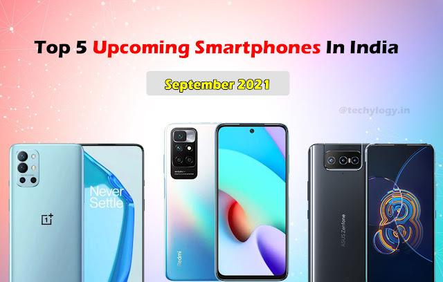 Top 5 Upcoming Smartphones In India- September 2021