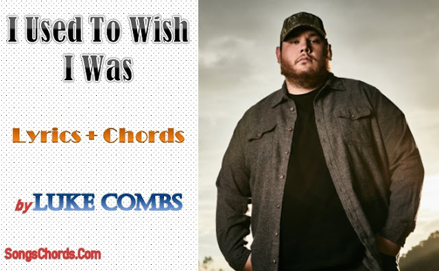 I Used To Wish I Was Chords and Lyrics by Luke Combs