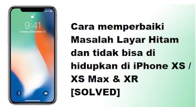 Cara memperbaiki Masalah Layar Hitam dan tidak bisa di hidupkan di iPhone XS / XS Max & XR  [SOLVED]