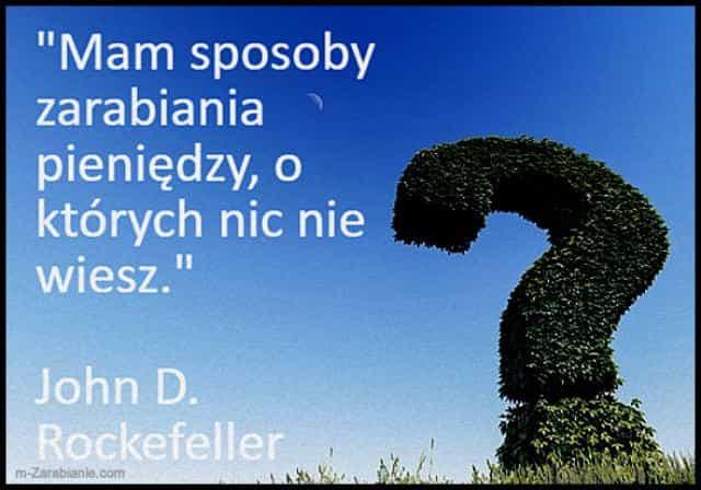 John D. Rockefeller, cytaty o zarabianiu pieniędzy.