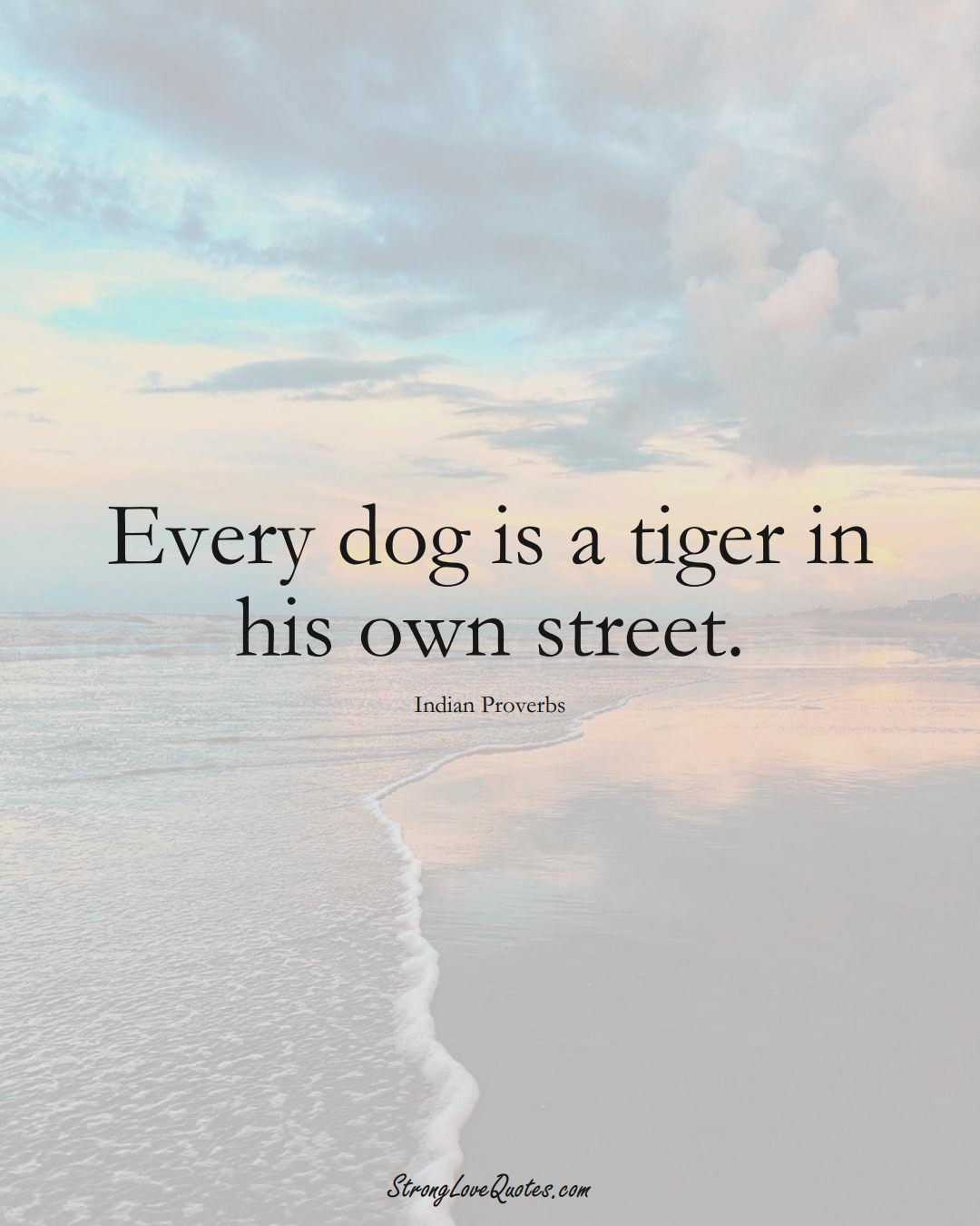 Every dog is a tiger in his own street. (Indian Sayings);  #AsianSayings