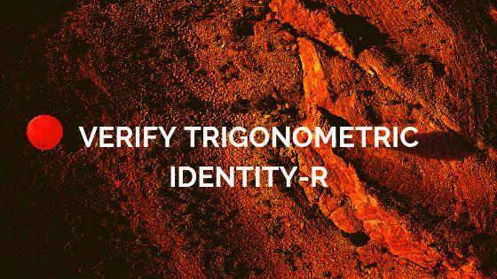 How to verify trigonometric identity -R