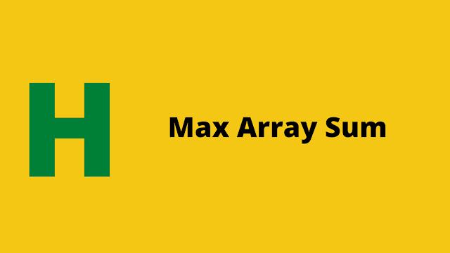 HackerRank Max Array Sum Interview preparation kit solution