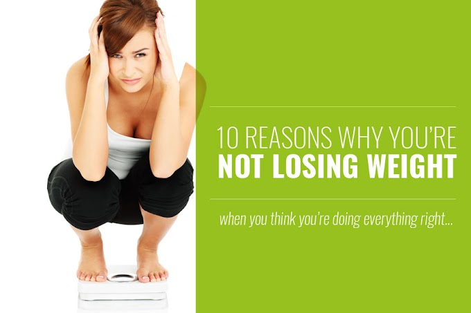 10 Surprising Reasons You're Not Losing Weight