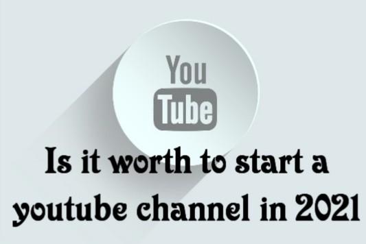 Is it worth to start a youtube channel in 2021