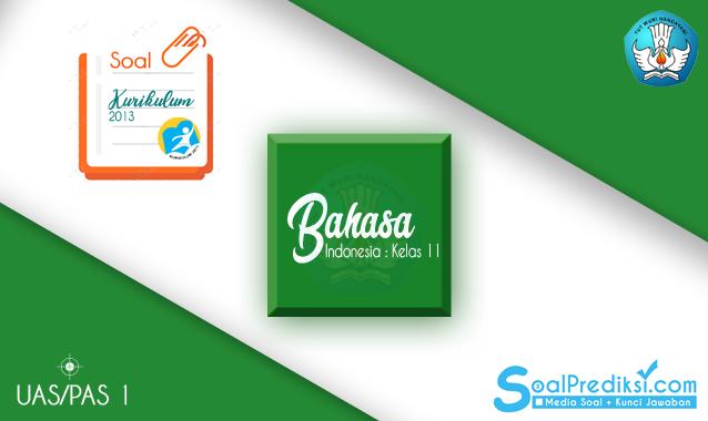 Latihan Soal UAS Bahasa Indonesia Kelas 11 Semester 1 K13 2020 dan Kunci Jawaban