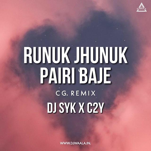 RUNUK JHUNUK PAIRI BAJE (CG REMIX) - DJ SYK X DJ C2Y