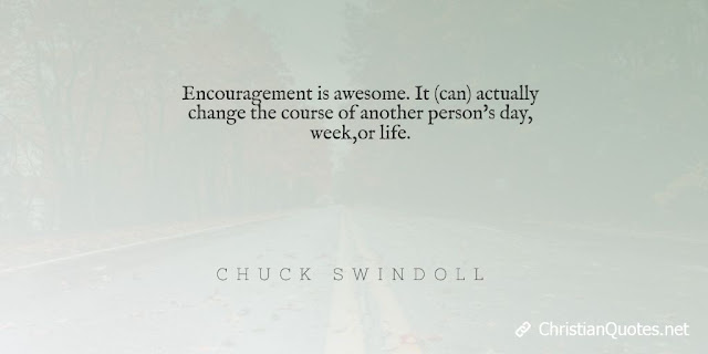 Encouragement is awesome. It (can) actually change the course of another person's day, week, or life.