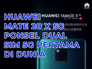 huawei mate 20 x 5g ponsel dual sim 5g pertama di dunia