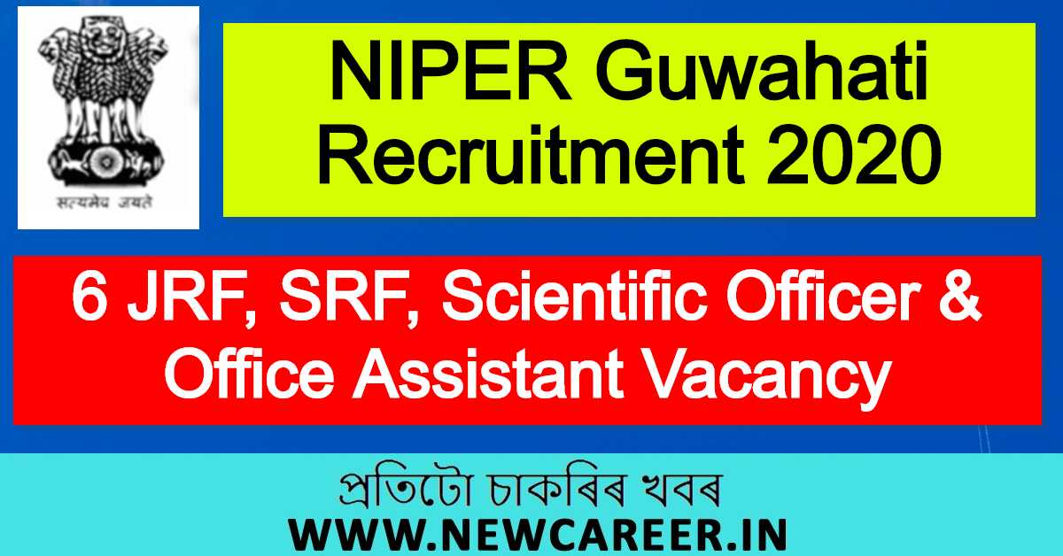 NIPER Guwahati Recruitment 2020 : Apply For 6 JRF, SRF, Scientific Officer & Office Assistant Vacancy