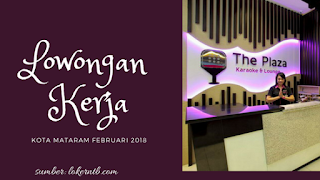 Lowongan Kerja The Plaza Karaoke & Lounge Kota Mataram Februari 2018