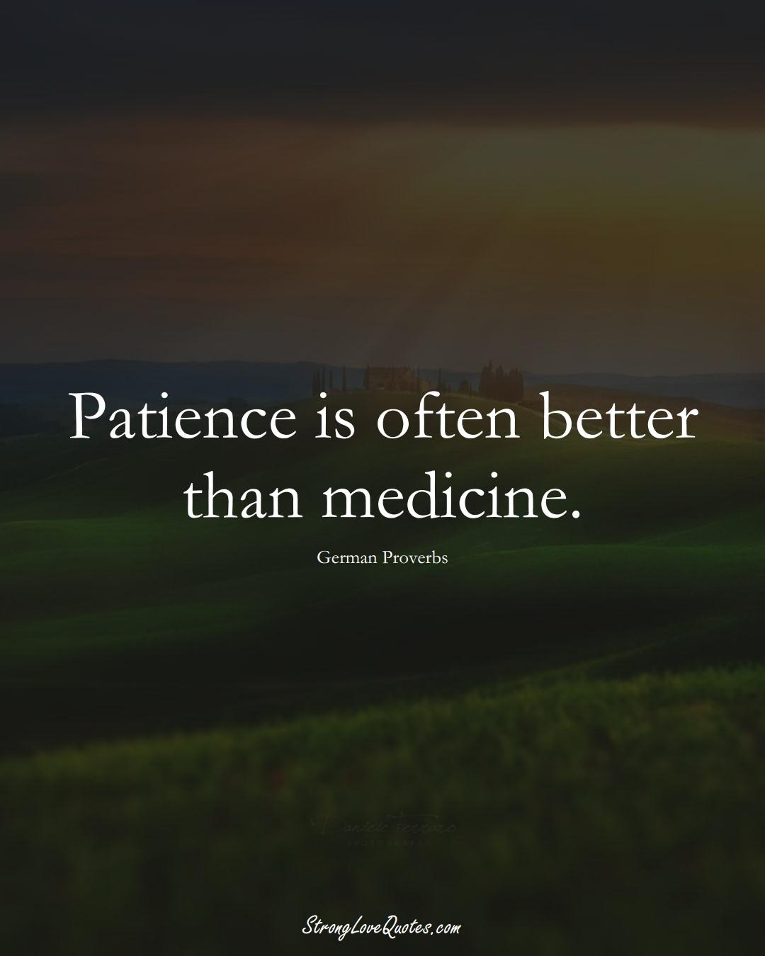 Patience is often better than medicine. (German Sayings);  #EuropeanSayings