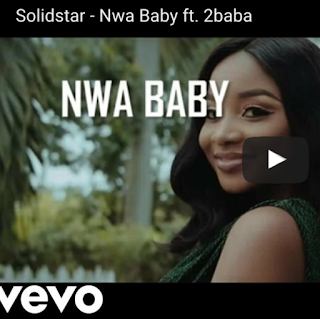 VIDEO : Solidstar Ft. 2Baba - Nwa Baby.mp4