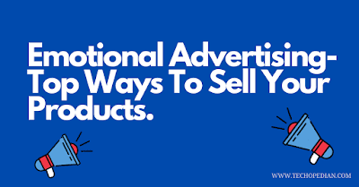 Emotional Advertising - The Top Way To Sell Your Products: