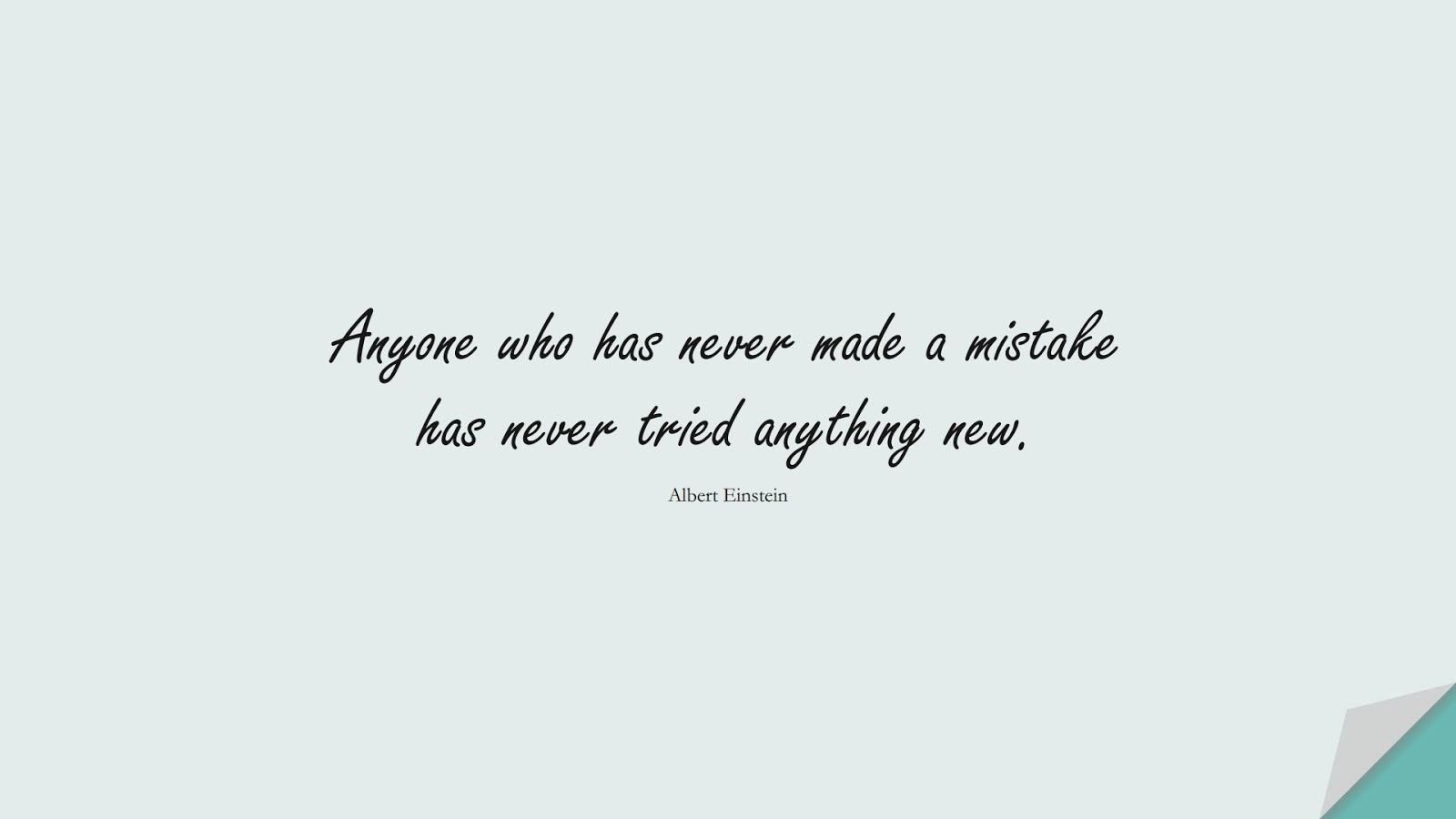 Anyone who has never made a mistake has never tried anything new. (Albert Einstein);  #AlbertEnsteinQuotes