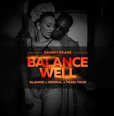 Dammy Krane Ft. Pearl Thusi x Olamide & Medikal - Balance Well