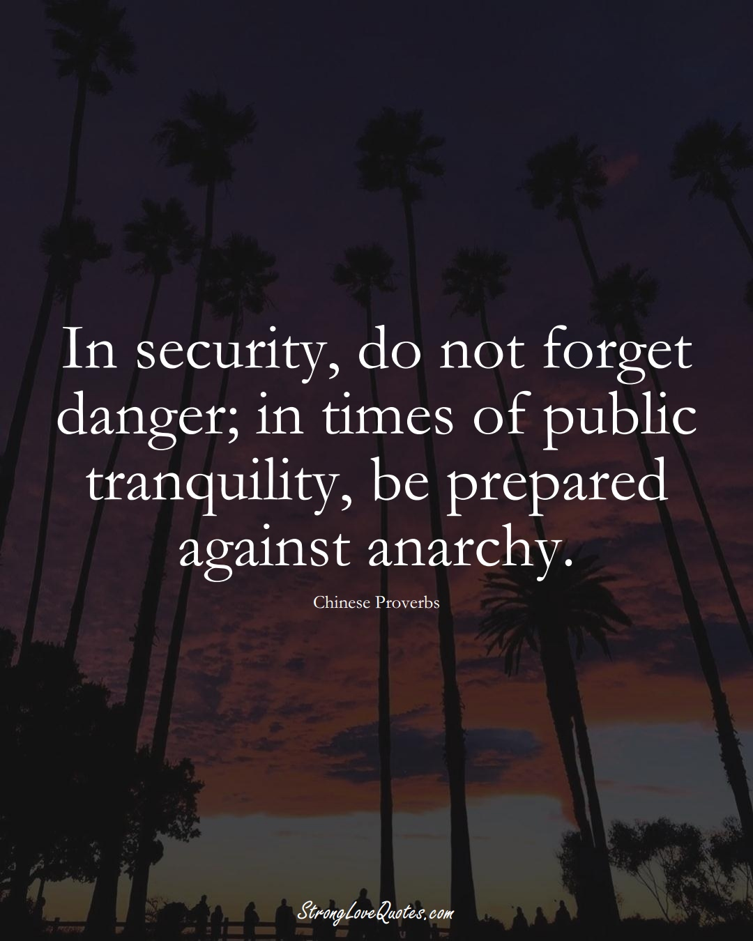 In security, do not forget danger; in times of public tranquility, be prepared against anarchy. (Chinese Sayings);  #AsianSayings