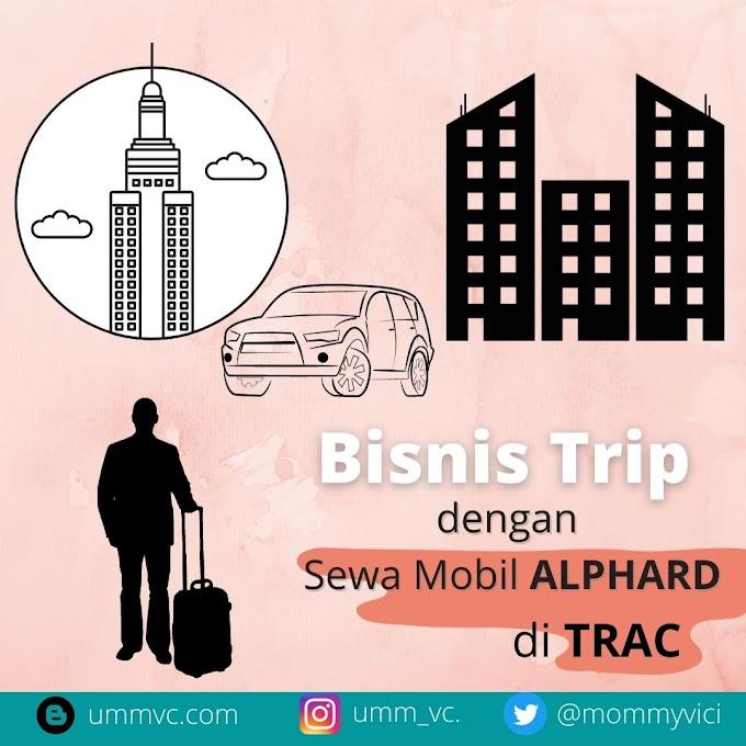 Bisnis Trip dengan Sewa Mobil Alphard di TRAC