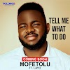 [Coming Soon] Tell Me What To Do - Mofetolu ft Layo