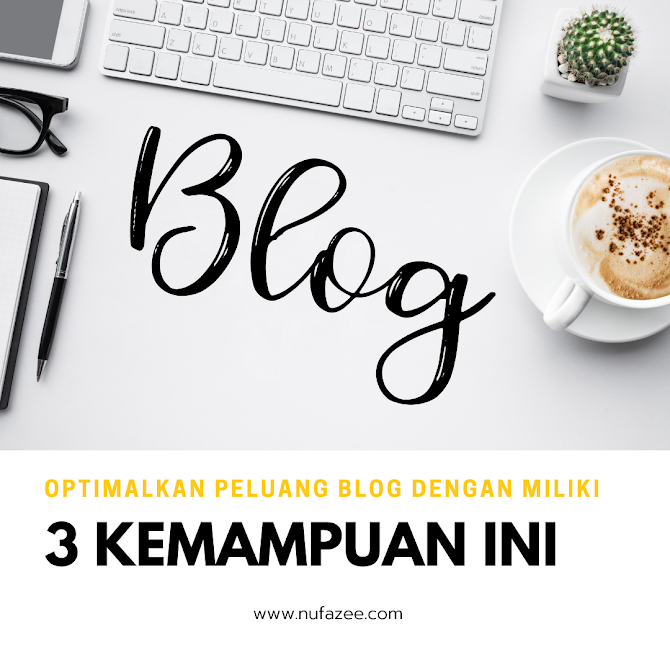 Mengoptimalkan Peluang Blog dengan Miliki 3 Kemampuan Ini