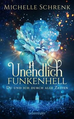 Bücherblog. Rezension. Buchcover. Unendlich funkenhell - Du und ich durch alle Zeiten von Michelle Schrenk. Jugendbuch. Fantasy. ueberreuter.