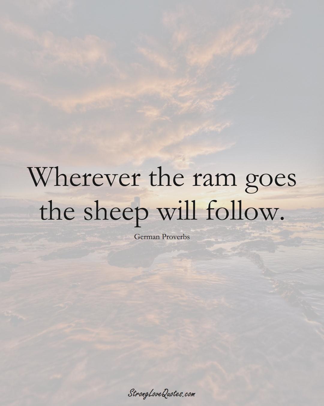 Wherever the ram goes the sheep will follow. (German Sayings);  #EuropeanSayings