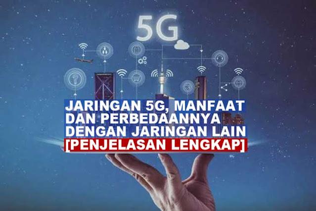 Jaringan 5G, Manfaat dan Perbedaannya dengan Jaringan Lain [Penjelasan Lengkap]