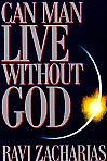 """Can Man Live Without God"" by Ravi Zacharias"