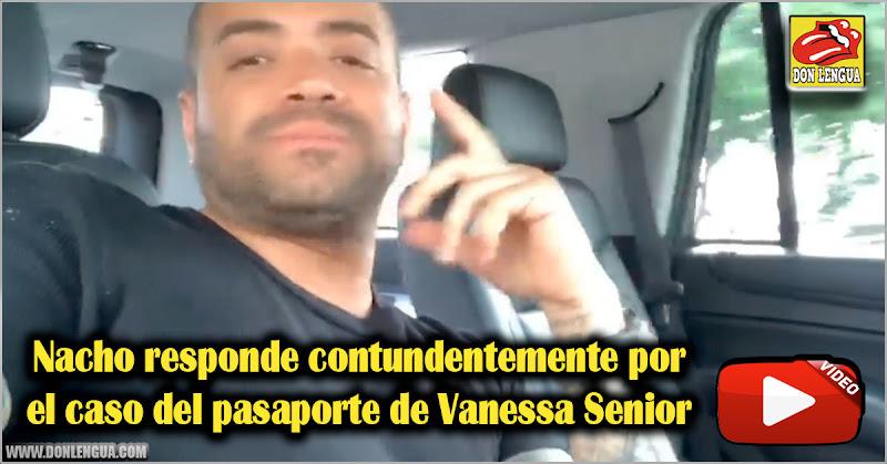 Nacho responde contundentemente por el caso del pasaporte de Vanessa Senior
