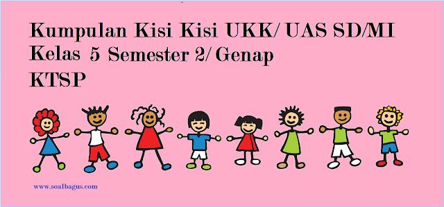 Download dan dapatkan kisi kisi uas genap/ ukk kelas 5 sd/ mi semester 2 mapel pai, pkn, b indonesia, matematika, ipa, ips, b sunda file word bisa diedit gratis soalbagus.com