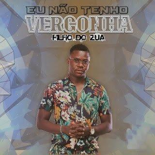 Filho Do Zua - Não Tenho Vergonha - Download mp3