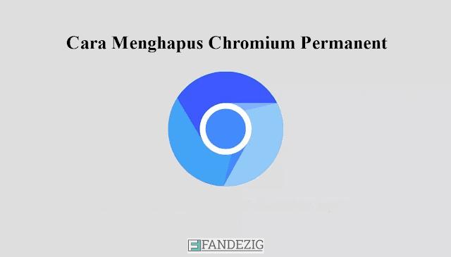 Cara Menghapus Chromium Permanent