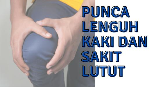 Punca Kaki Rasa Lenguh dan Sakit Lutut
