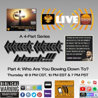 Popular Demand Broadcast: BLACK, BLACK, BLACK, BLACK, BLACK!!! Part 4: Who Are You Bowing Down To? Father God or The World